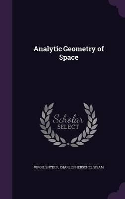 Analytic Geometry of Space by Virgil Snyder