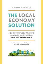 The Local Economy Solution by Michael Shuman