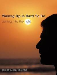 Waking Up Is Hard To Do by James Alson Valentic