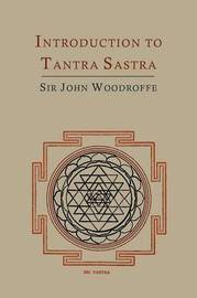 Introduction to Tantra Sastra by John George Woodroffe