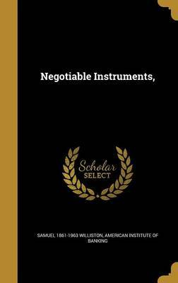 Negotiable Instruments, by Samuel 1861-1963 Williston