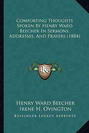 Comforting Thoughts Spoken by Henry Ward Beecher in Sermons, Addresses, and Prayers (1884) by Henry Ward Beecher