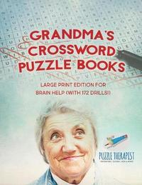 Grandma's Crossword Puzzle Books Large Print Edition for Brain Help (with 172 Drills!) by Puzzle Therapist