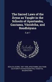The Sacred Laws of the Ryas as Taught in the Schools of Pastamba, Gautama, Vsishtha, and Baudhyana by Georg Bhler