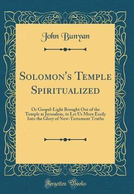 Solomon's Temple Spiritualized by John Bunyan )