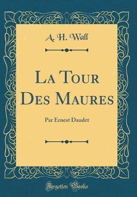 La Tour Des Maures by A. H. Wall