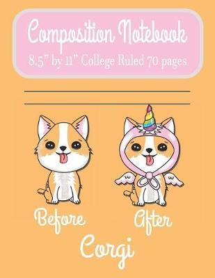 "Composition Notebook 8.5"" by 11"" College Ruled 70 pages Before After Corgi by C R Merriam"