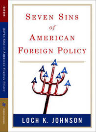 Seven Sins of American Foreign Policy by Loch K Johnson image