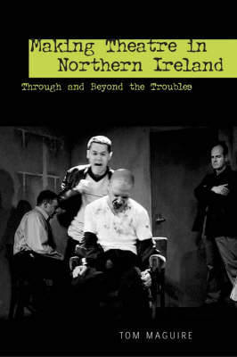 Making Theatre in Northern Ireland by Tom Maguire