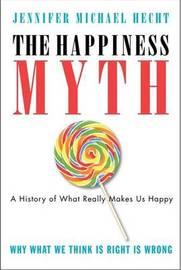 The Happiness Myth by Jennifer Hecht image