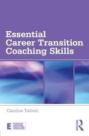 Essential Career Transition Coaching Skills by Caroline Talbott