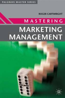 Mastering Marketing Management by Roger I. Cartwright