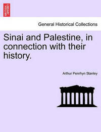 Sinai and Palestine, in Connection with Their History. by Arthur Penrhyn Stanley