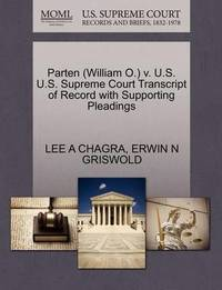 Parten (William O.) V. U.S. U.S. Supreme Court Transcript of Record with Supporting Pleadings by Lee A Chagra