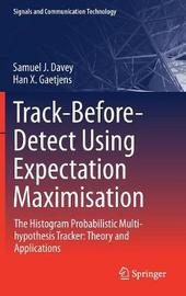 Track-Before-Detect Using Expectation Maximisation by Samuel J. Davey