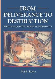 From Deliverance To Destruction by Mark Stoyle