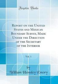 Report on the United States and Mexican Boundary Survey, Made Under the Direction of the Secretary of the Interior, Vol. 1 (Classic Reprint) by William Hemsley Emory image