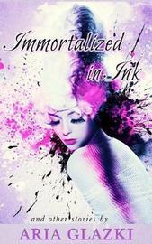Immortalized in Ink by Aria Glazki