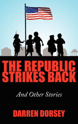 The Republic Strikes Back: And Other Stories by Darren Dorsey image