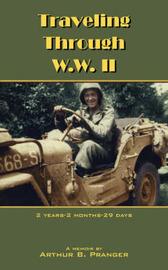 Traveling Through W.W. II by Arthur B. Pranger image