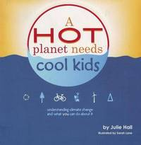Hot Planet Needs Cool Kids: Understanding Climate Change and What You Can Do About it by Julie Hall image
