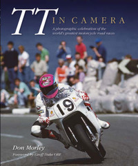 TT in Camera: A Photographic Celebration of the World's Greatest Motorcycle Road Races by Don Morley image