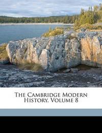 The Cambridge Modern History, Volume 8 by Adolphus William Ward