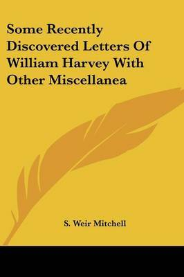 Some Recently Discovered Letters of William Harvey with Other Miscellanea by Silas Weir Mitchell image