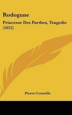 Rodogune: Princesse Des Parthes, Tragedie (1652) by Pierre Corneille image