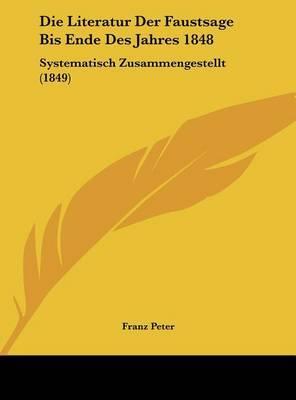 Die Literatur Der Faustsage Bis Ende Des Jahres 1848: Systematisch Zusammengestellt (1849) by Franz Peter image