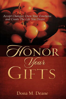 Honor Your Gifts by Dona M. Deane