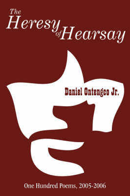 The Heresy of Hearsay: One Hundred Poems 2005-2006 by Daniel Jr. Ontengco
