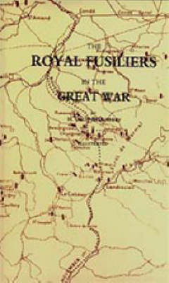Royal Fusiliers in the Great War by H.C. O'Neill