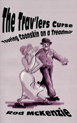 The Trav'lers Curse: Touring Coonskin on a Treadmill by Rod McKenzie