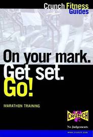 On Your Mark, Get Set, Go!: Training for Your First Marathon by Crunch Fitness Guides image