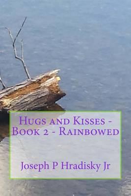 Hugs and Kisses - Book 2 - Rainbowed by Joseph P Hradisky Jr image