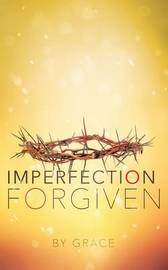 Imperfection Forgiven by . Grace