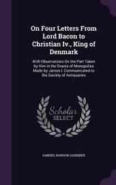 On Four Letters from Lord Bacon to Christian IV., King of Denmark by Samuel Rawson Gardiner