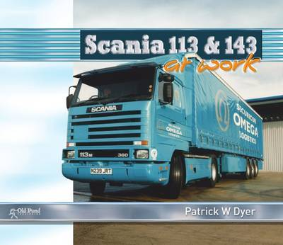 Scania 113 and 143 at Work by Patrick W. Dyer