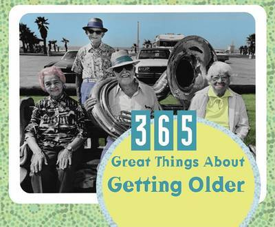 365 Great Things about Getting Older by Barbour Publishing, Inc.
