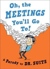 Oh, The Meetings You'll Go To! by Dr Suits
