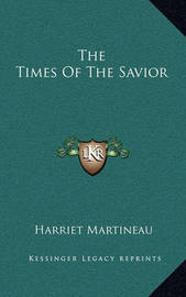 The Times of the Savior by Harriet Martineau
