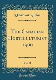 The Canadian Horticulturist 1900, Vol. 23 (Classic Reprint) by Unknown Author image