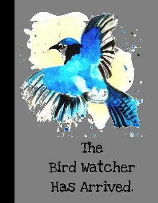 The Bird Watcher Has Arrived by King Bird Publishing
