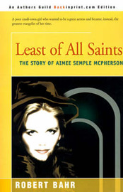 Least of All Saints: The Story of Aimee Semple McPherson by Robert Bahr image