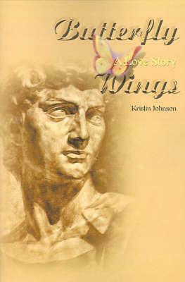 Butterfly Wings: A Love Story by Kristin J. Johnson