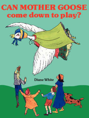 Can Mother Goose Come Down to Play? by Diane White