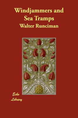 Windjammers and Sea Tramps by Sir Walter Runciman
