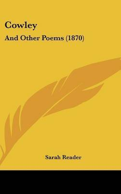 Cowley: And Other Poems (1870) by Sarah Reader