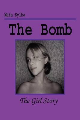 The Bomb: The Girl Story by Maia Sylba